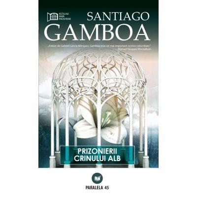 Prizonierii crinului alb - Santiago Gamboa