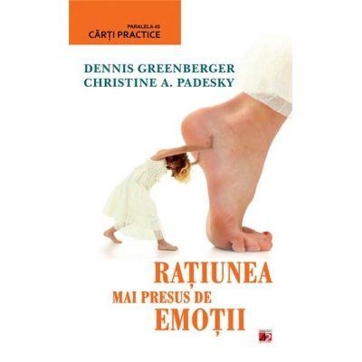 Ratiunea mai presus de emotii - Christine Padesky, Dennis Greenberger