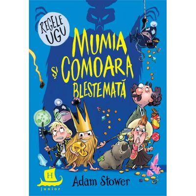 Regele Ugu. Mumia si comoara blestemata - Adam Stower