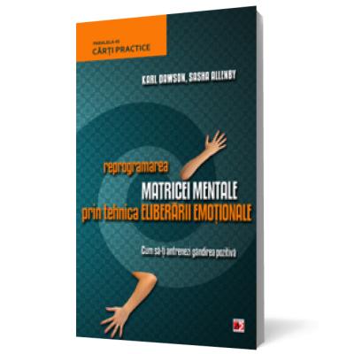 Reprogramarea matricei mentale prin tehnica eliberarii emotionale - Karl Dawson, Sasha Allenby