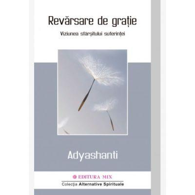 Revarsare de gratie. Viziunea sfarsitului suferintei - Adyashanti