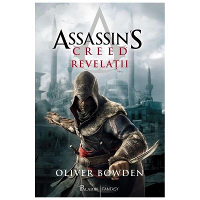 Revelatii. Seria Assassin's Creed. Vol. 4 - Oliver Bowden