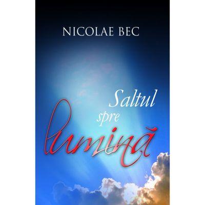 Saltul spre lumina - Nicolae Bec