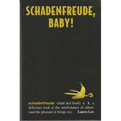 Schadenfreude, baby! - Laura Lee