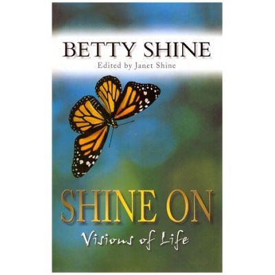 Shine on Vision of Life - Betty Shine