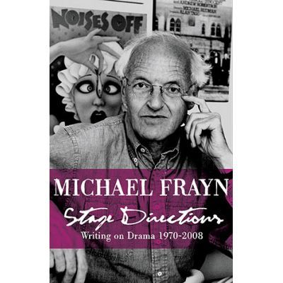 Stage Directions. Writing on Theatre 1970-2008 - Michael Frayn