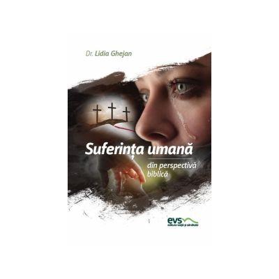 Suferinta umana din perspectiva biblica - Dr. Lidia Ghejan