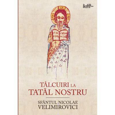 Talcuiri la Tatal nostru - Sfantul Nicolae Velimirovici