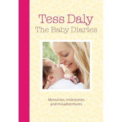 The Baby Diaries. Memories, Milestones and Misadventures - Tess Daly