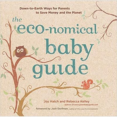 The Eco-nomical Baby Guide. Down-to-Earth Ways for Parents to Save Money and the Planet - Joy Hatch, Rebecca Kelley