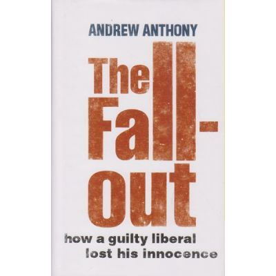 The Fallout. How a guilty liberal lost his innocence - Andrew Anthony