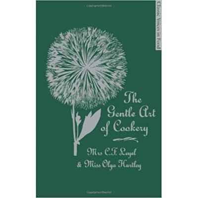 The Gentle Art of Cookery. With 750 Recipes - C. F. Leyel, Olga Hartley