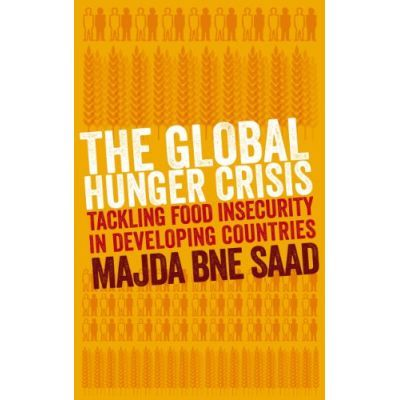 The Global Hunger Crisis. Tackling Food Insecurity in Developing Countries - Majda Bne Saad