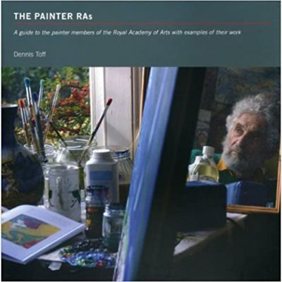 The Painter Ras. A Guide to the Painter Members of the Royal Academy of Arts with Examples of Their Work - Dennis Toff