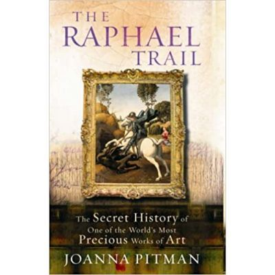 The Raphael Trail. The Secret History of One of the World's Most Precious Works of Art - Joanna Pitman