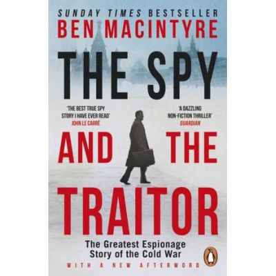 The Spy and the Traitor. The Greatest Espionage Story of the Cold War - Ben MacIntyre