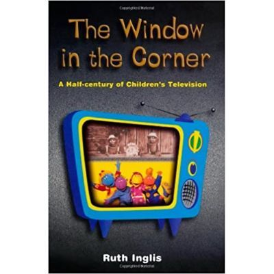 The Window in the Corner. A Half-Century of Children's Television - Ruth Inglis