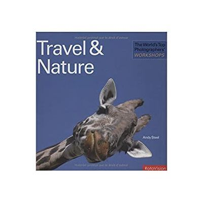 The World's Top Photographers' Workshops. Travel & Nature - Andy Steel