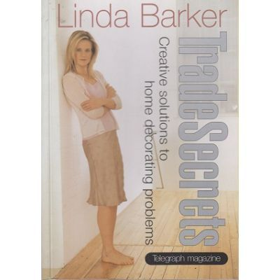 Trade Secrets. Creative Solutions to Home Decorating Problems - Linda Barker
