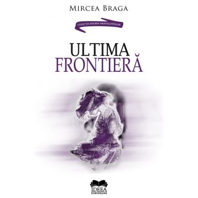 Ultima frontiera - Mircea Braga