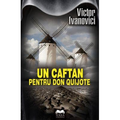 Un caftan pentru Don Quijote - Victor Ivanovici