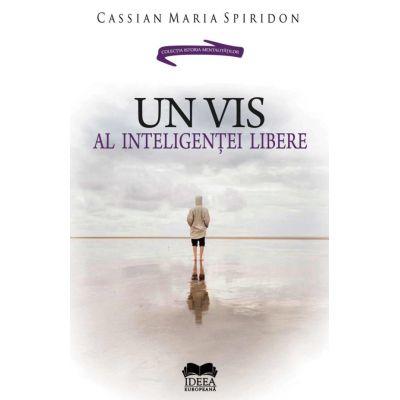 Un vis al inteligentei libere - Cassian Maria Spiridon
