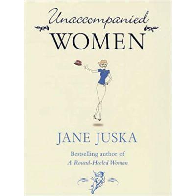 Unaccompanied Women - Jane Juska