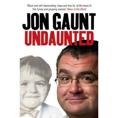 Undaunted. The True Story Behind the Popular Shock-Jock - Jon Gaunt