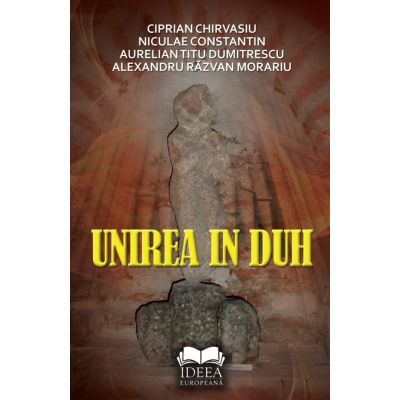 Unirea in duh - Ciprian Chirvasiu, Niculae Constantin, Aurelian Titu Dumitrescu, Alexandru Razvan Morariu