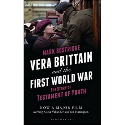 Vera Brittain and the First World War. The Story of Testament of Youth - Mark Bostridge