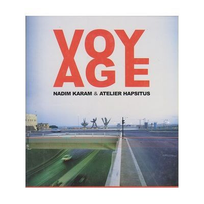 Voyage. On the Edge of Art, Architecture and the City - Nadim Karam