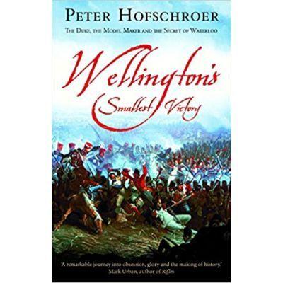 Wellington's Smallest Victory - Peter Hofschroer