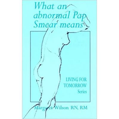 What an Abnormal Pap Smear Means. Living for Tomorrow - Margaret Wilson