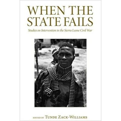 When the State Fails. Studies on Intervention in the Sierra Leone Civil War - Tunde Zack-Williams