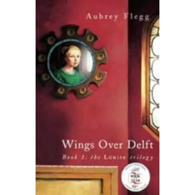 Wings over Delft. The Louise Trilogy - Aubrey Flegg