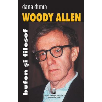 Woody Allen. Bufon si filosof - Dana Duma