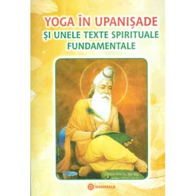Yoga in Upanisade si unele texte spirituale fundamentale