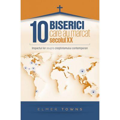 Zece biserici care au marcat secolul XX - Elmer L. Towns