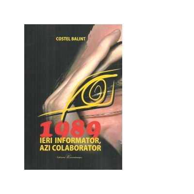 1989 ieri informator, azi colaborator - Costel Balint