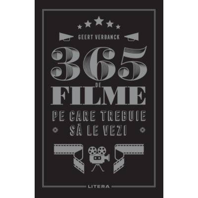 365 de filme pe care trebuie sa le vezi - Geert Verbanck