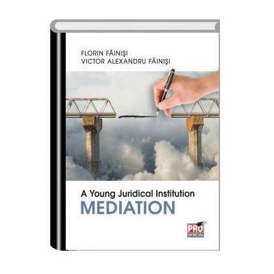 A Young Juridical Institution. Mediation - Florin Fainisi, Victor Alexandru Fainisi