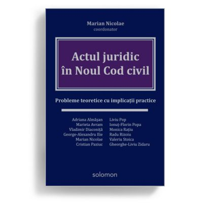Actul juridic in Noul Cod civil. Probleme teoretice cu implicatii practice - Marian Nicolae (coordonator)