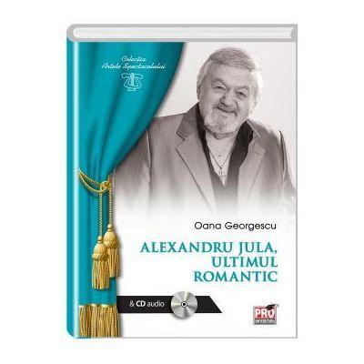 ALEXANDRU JULA - Ultimul romantic - Georgescu Oana