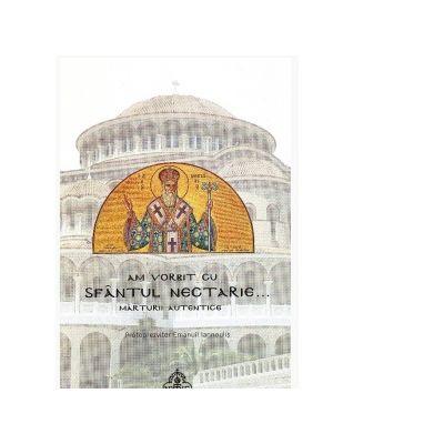 Am vorbit cu Sfantul Nectarie... Marturii autentice - Emanuil Iannoulis