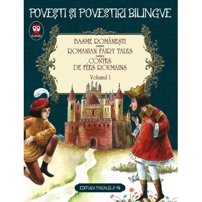 Basme romanesti. Romanian fairy tales. Contes de fees roumains. volumul I (editie bilingva) - Ion Creanga, Petre Ispirescu