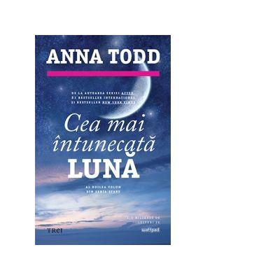 Cea mai intunecata luna. Al doilea volum din seria Stars - Anna Todd