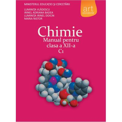 CHIMIE C1. Manual pentru clasa a XII-a - Luminita Vladescu, Irinel Badea, Luminita Irinel Doicin, Maria Nistor