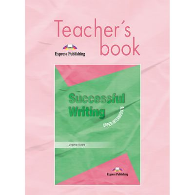 Curs limba engleza Successful Writing Upper-intermediate Manualul profesorului - Virginia Evans