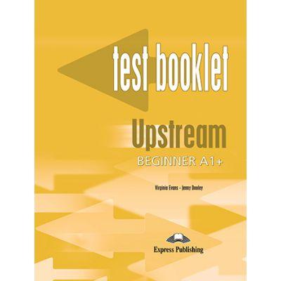 Curs limba engleza Upstream Beginner Teste - Virginia Evans, Jenny Dooley