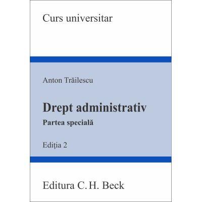 Drept administrativ. Partea speciala. Editia 2 - Anton Trailescu